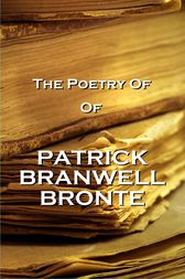 The Poetry Of Patrick Branwell Bronte by Patrick Branwell Bronte