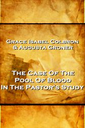 Grace Isabel Colbron & Augusta Groner - The Case Of The Pool Of Blood In The Pastor's Study by Grace Isabel Colbron