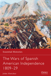 The Wars of Spanish American Independence 1809-29 by John Fletcher