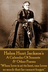 A Calendar Of Sonnets & Other Poems by Helen Hunt Jackson