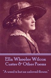 Custer & Other Poems by Ella Wheeler Wilcox