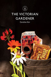 The Victorian Gardener by Caroline Ikin