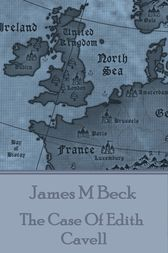 The Case Of Edith Cavell by James M Beck