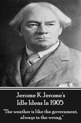 Idle Ideas In 1905 by Jerome   K. Jerome