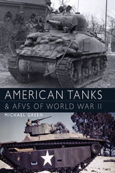 American Tanks and AFVs of World War II by Mike Green