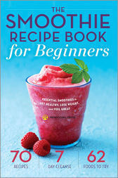 The Smoothie Recipe Book for Beginners by Mendocino Press