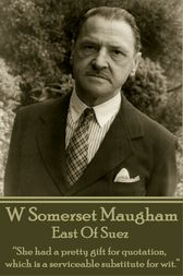 East Of Suez by W Somerset Maugham
