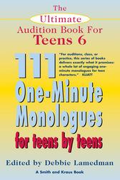 The Ultimate Audition Book for Teens Volume 6 by Debbie Lamedman