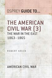 The American Civil War (3): The war in the East 1863-1865 by Robert Krick
