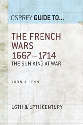 The French Wars 1667–1714: The Sun King at war by Dr John A. Lynn