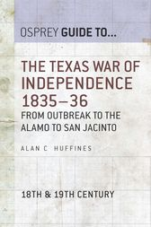 The Texas War of Independence 1835–36: From Outbreak to the Alamo to San Jacinto by Alan C. Huffines