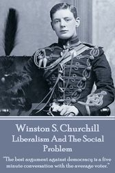 Liberalism And The Social Problem by Winston   S. Churchill