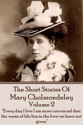 The Short Stories Of Mary Cholmondeley - Volume 2 by Mary Cholmondeley