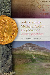 Ireland in the Medieval World, AD 400-1000 by Edel Bhreathnach
