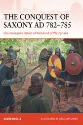 The Conquest of Saxony 782-785 AD by David Nicolle