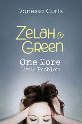 Zelah Green: One More Little Problem by Vanessa Curtis