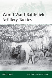 World War I Battlefield Artillery Tactics by Dale Clarke
