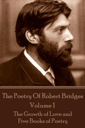 The Poetry Of Robert Bridges - Volume 1 by Robert Bridges