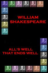 All's Well That End's Well by Wiliam Shakespeare