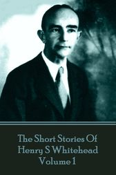The Short Stories Of Henry S Whitehead - Volume 1 by Henry  S Whitehead