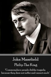Philip The King by John Masefield