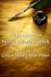 The Poetry of Fannie Isabelle Sherrick - Vol 1 by Fannie  Isabelle Sherrick