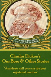 Our Bore & Other Stories by Charles Dickens