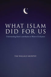 What Islam Did For Us by Tim Wallace-Murphy