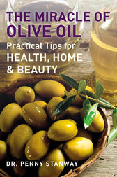 The Miracle of Olive Oil - Practical Tips for Health, Home & Beauty by Penny Stanway Author
