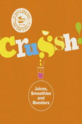 Crussh: Juices, Smoothies and Booster Recipes by Crussh Author