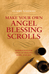 Make Your Own Angel Blessing Scrolls - Inspiration for Gifts of Healing, Hope and Joy by Claire Nahmad Author