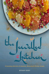 The Jewelled Kitchen: A Stunning Collection of Lebanese, Moroccan and Persian Recipes by Bethany Kehdy Author