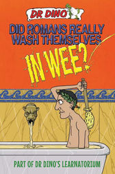 Did Romans Really Wash Themselves in Wee? by Noel Botham