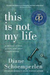 This Is Not My Life by Diane Schoemperlen