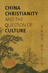 China, Christianity, and the Question of Culture by Huilin Yang