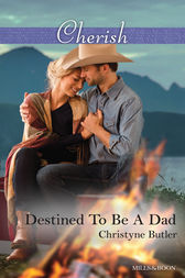 Destined To Be A Dad by Christyne Butler