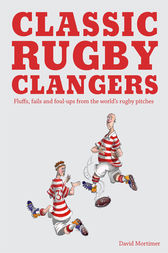 Classic Rugby Clangers by David Mortimer