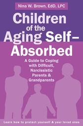 Children of the Aging Self-Absorbed by Nina W Brown