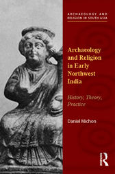 Archaeology and Religion in Early Northwest India by Daniel Michon