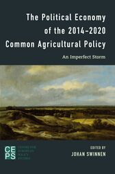 The Political Economy of the 2014-2020 Common Agricultural Policy by Johan F.M. Swinnen