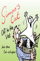 Simon's Cat Off to the Vet . . . and Other Cat-astrophes by Simon Tofield