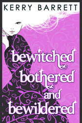 Bewitched, Bothered And Bewildered (Could It Be Magic?, Book 1) by Kerry Barrett