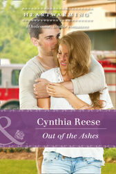 Out Of The Ashes (Mills & Boon Heartwarming) (The Georgia Monroes, Book 2) by Cynthia Reese