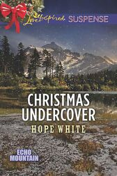 Christmas Undercover (Mills & Boon Love Inspired Suspense) (Echo Mountain, Book 4) by Hope White