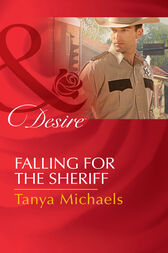 Falling For The Sheriff (Mills & Boon Desire) (Cupid's Bow, Texas, Book 1) by Tanya Michaels