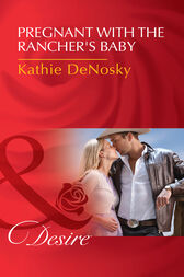 Pregnant With The Rancher's Baby (Mills & Boon Desire) (The Good, the Bad and the Texan, Book 5) by Kathie DeNosky