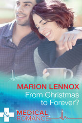 From Christmas To Forever? (Mills & Boon Medical) by Marion Lennox