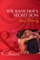 The Rancher's Secret Son (Mills & Boon Desire) (Lone Star Legends, Book 5) by Sara Orwig