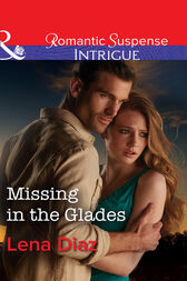 Missing In The Glades (Mills & Boon Intrigue) (Marshland Justice, Book 1) by Lena Diaz