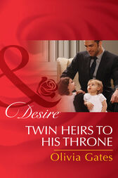 Twin Heirs To His Throne (Mills & Boon Desire) (Billionaires and Babies, Book 66) by Olivia Gates